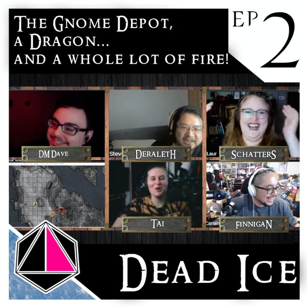 The Gnome Depot, a dragon... and a whole lot of fire | Dead Ice | Campaign 1: Episode 2 Image