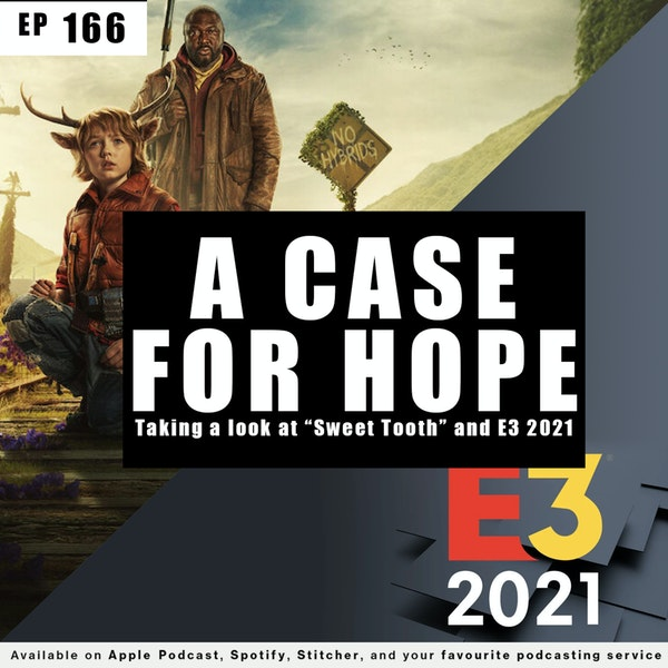 166 - A Case For Hope - Taking a look at Sweet Tooth and E3 2021 Image