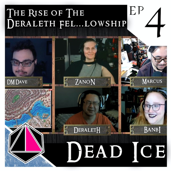 The Rise of the Deraleth Fel...lowship | Dead Ice | Campaign 1: Episode 4