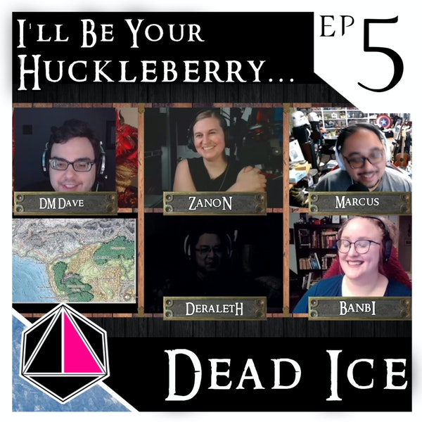 I'll Be Your Huckleberry | Dead Ice | Campaign 1: Episode 5