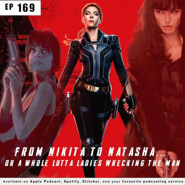 169 - From Nikita to Natasha... or a Whole Lotta Ladies Wrecking the Man...