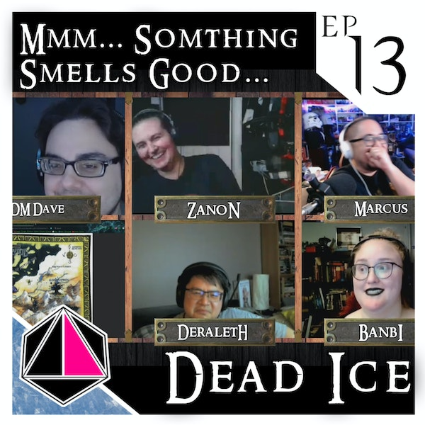 Mmm... Something Smells Good...   Dead Ice - Campaign 1: Episode 13