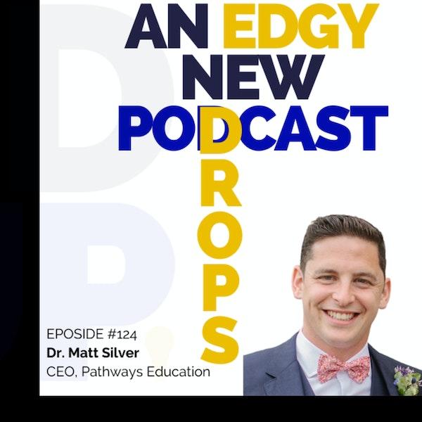 Dr. Matt Silver - CEO - Pathways Education