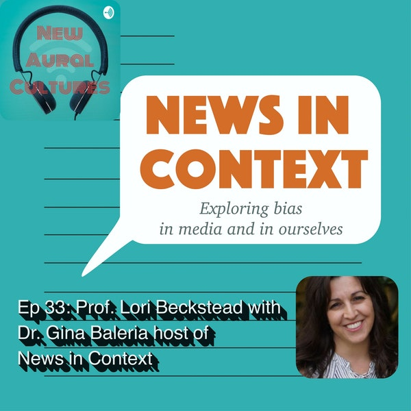 Ep33 In conversation with Dr. Gina Baleria (creator of News in Context podcast)
