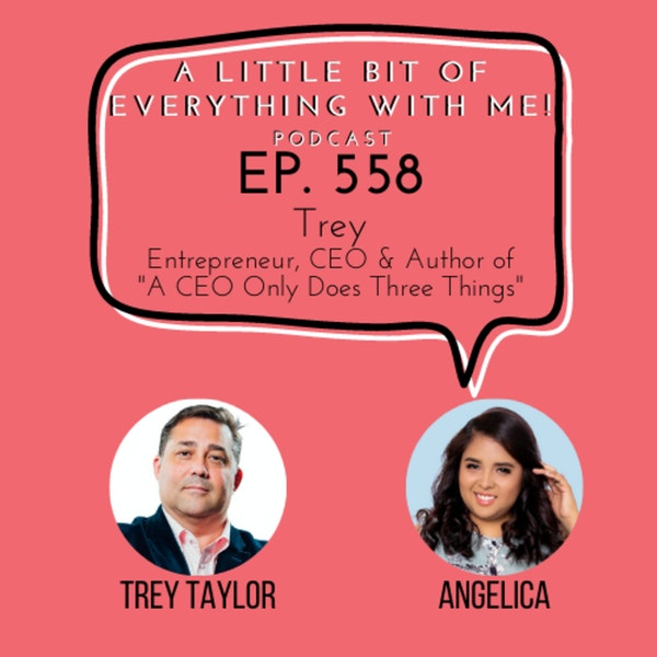 """Trey Taylor - Entrepreneur, CEO & Author of """"A CEO Only Does Three Things"""""""