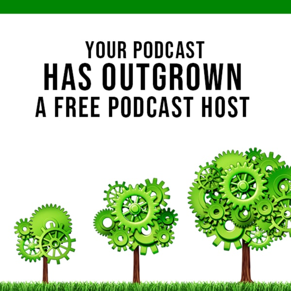 Your Podcast Has OUTGROWN that Free Podcast Host Image