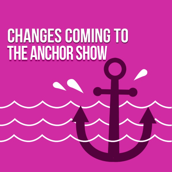 Change is Coming to The Anchor Show Image