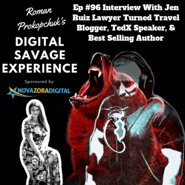Ep #96 Interview With Jen Ruiz Lawyer Turned Travel Blogger, TedX Speaker, & Best Selling Author - Roman Prokopchuk's Digital Savage Experience Podcast