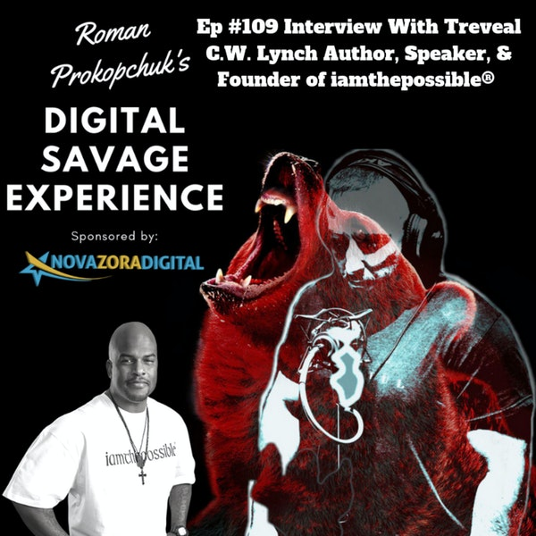Ep #109 Interview With Treveal C.W. Lynch Author, Speaker, & Founder of iamthepossible® - Roman Prokopchuk's Digital Savage Experience Podcast Image