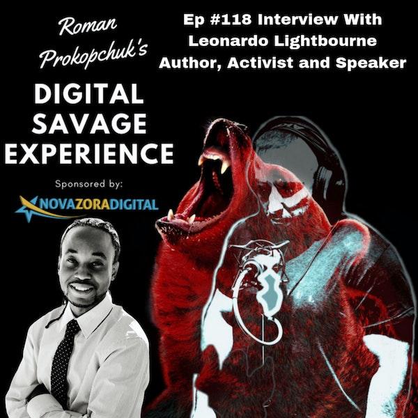 Ep #118 Interview With Leonardo Lightbourne Author, Activist and Speaker - Roman Prokopchuk's Digital Savage Experience