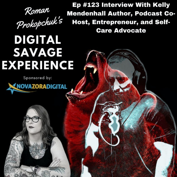 Ep #123 Interview With Kelly Mendenhall Author, Podcast Co-Host, Entrepreneur, and Self-Care Advocate - Roman Prokopchuk's Digital Savage Experience