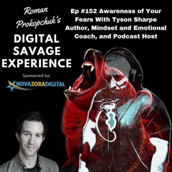 Ep #152 Awareness of Your Fears With Tyson Sharpe Author, Mindset and Emotional Coach, and Podcast Host