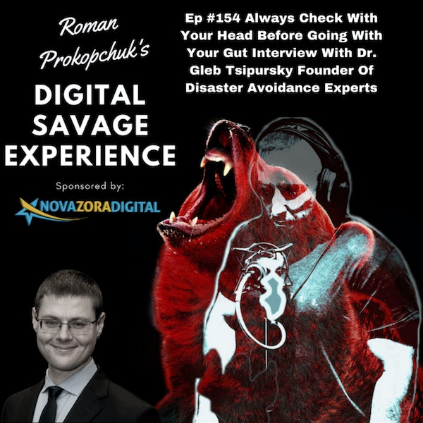 Ep #154 Always Check With Your Head Before Going With Your Gut Interview With Dr. Gleb Tsipursky Founder Of Disaster Avoidance Experts, Cognitive Neuroscientist, Behavioral Economist, And Author Image