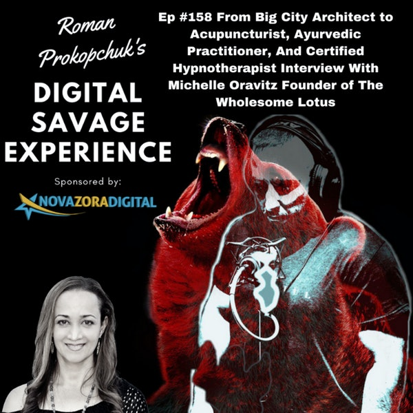 Ep #158 From Big City Architect to Acupuncturist, Ayurvedic Practitioner, And Certified Hypnotherapist Interview With Michelle Oravitz Founder of The Wholesome Lotus
