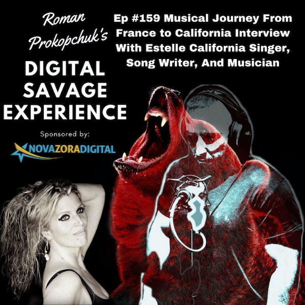 Ep #159 Musical Journey From France to California Interview With Estelle California Singer, Song Writer, And Musician