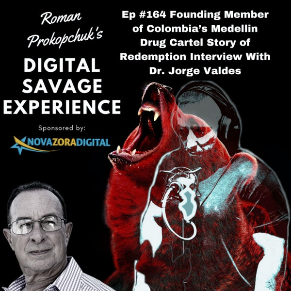 Ep #164 Founding Member of Colombia's Medellin Drug Cartel Story of Redemption Interview With Dr. Jorge Valdes Former Cocaine Drug Lord to PhD, Author, and Motivational Speaker Image