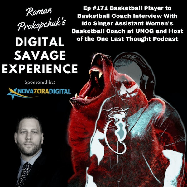 Ep #171 Basketball Player to Basketball Coach Interview With Ido Singer Assistant Women's Basketball Coach at UNCG and Host of the One Last Thought Podcast