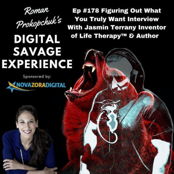Ep #178 Figuring Out What You Truly Want Interview With Jasmin Terrany Inventor of Life Therapy™ & Author