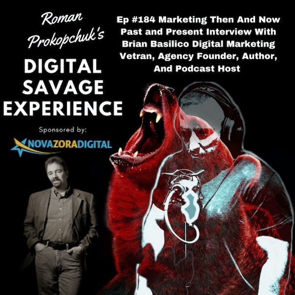 Ep #184 Marketing Then And Now Past and Present Interview With Brian Basilico Digital Marketing Veteran, Agency Founder, Author, And Podcast Host