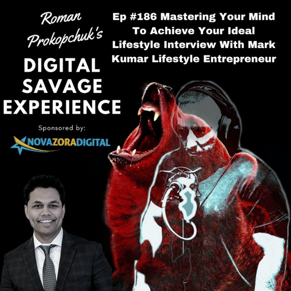 Ep #186 Mastering Your Mind To Achieve Your Ideal Lifestyle Interview With Mark Kumar Lifestyle Entrepreneur