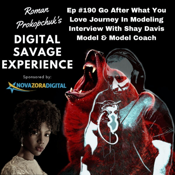 Ep #190 Go After What You Love Journey In Modeling Interview With Shay Davis Model & Model Coach