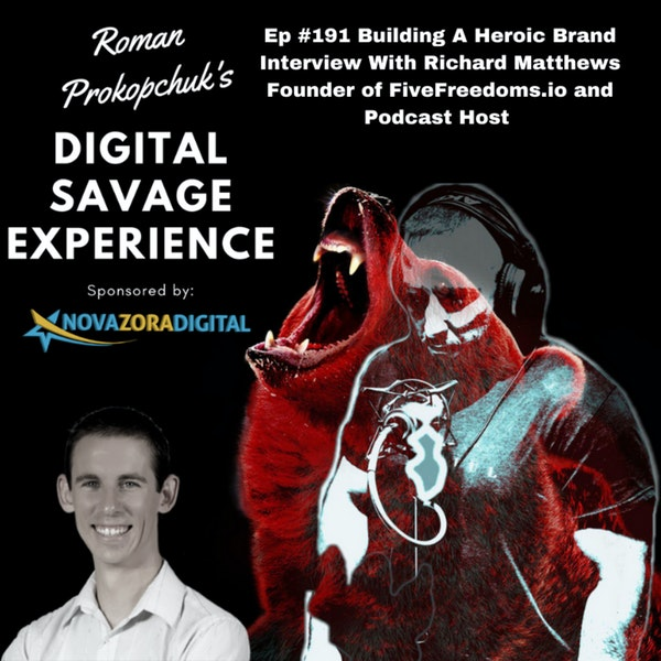 Ep #191 Building A Heroic Brand Interview With Richard Matthews Founder of FiveFreedoms.io and Podcast Host