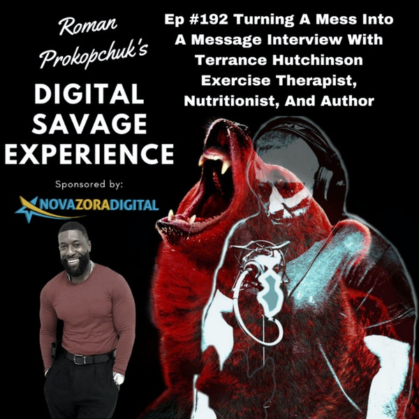 Ep #192 Turning A Mess Into A Message Interview With Terrance Hutchinson Exercise Therapist, Nutritionist, And Author