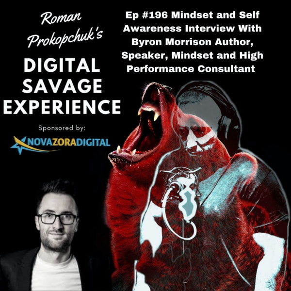 Ep #196 Mindset and Self Awareness Interview With Byron Morrison Author, Speaker, Mindset and High Performance Consultant