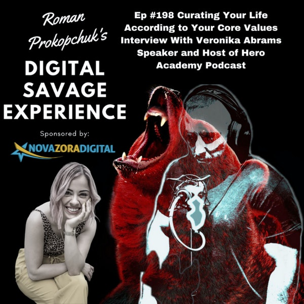 Ep #198 Curating Your Life According to Your Core Values Interview With Veronika Abrams Speaker and Host of Hero Academy Podcast