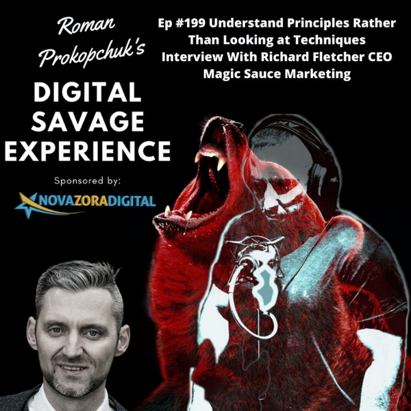 Ep #199 Understanding Principles Rather Than Looking at Techniques Interview With Richard Fletcher CEO Magic Sauce Marketing