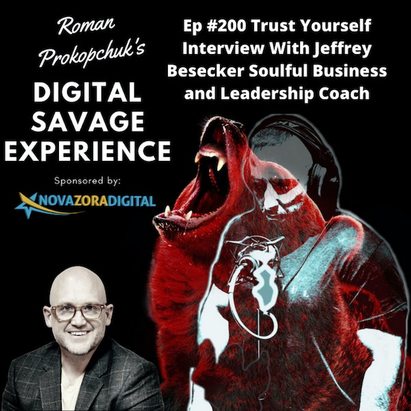 Ep #200 Trust Yourself Interview With Jeffrey Besecker Soulful Business and Leadership Coach