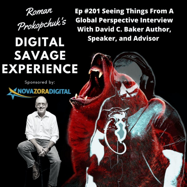 Ep #201 Seeing Things From A Global Perspective Interview With David C. Baker Author, Speaker, and Advisor