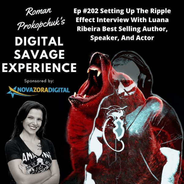 Ep #202 Setting Up The Ripple Effect Interview With Luana Ribeira Best Selling Author, Speaker, And Actor