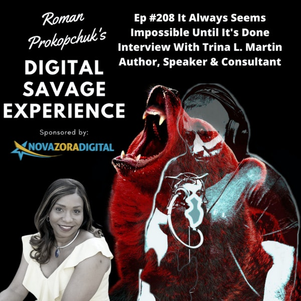 Ep #208 It Always Seems Impossible Until It's Done Interview With Trina L. Martin Author, Speaker & Consultant