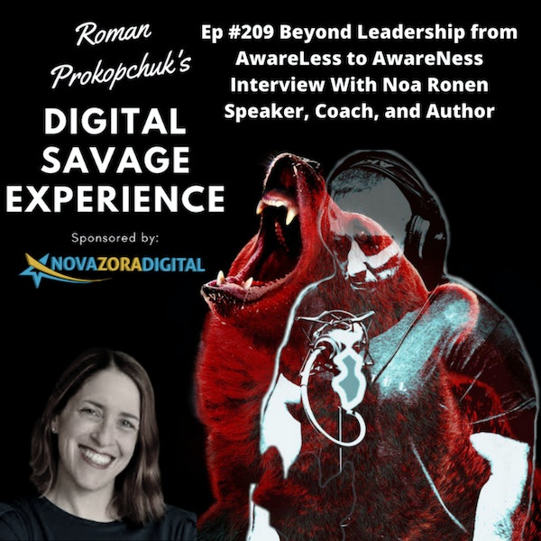 Ep #209 Beyond Leadership from AwareLess to AwareNess Interview With Noa Ronen Speaker, Coach, and Author