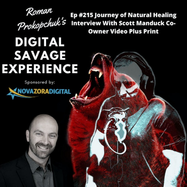 Ep #215 Journey of Natural Healing Interview With Scott Manduck Co-Owner Video Plus Print