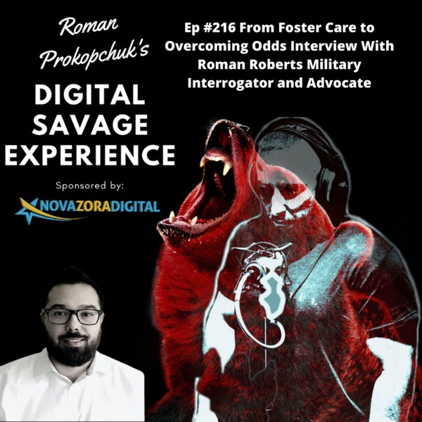 Ep #216 From Foster Care to Overcoming Odds Interview With Roman Roberts Military Interrogator and Advocate Image