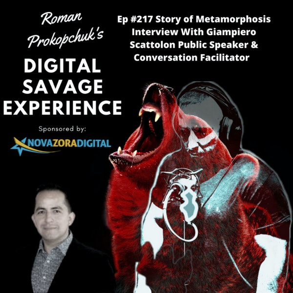 Ep #217 Story of Metamorphosis Interview With Giampiero Scattolon Public Speaker & Conversation Facilitator