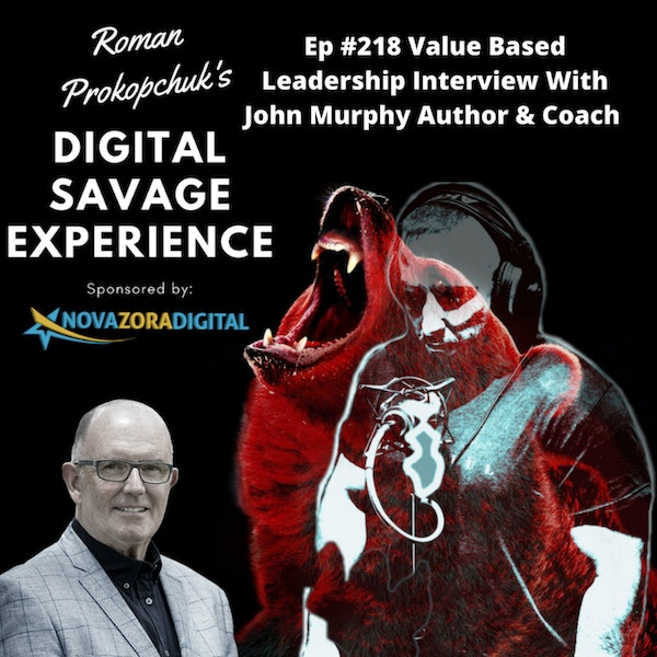 Ep #218 Value Based Leadership Interview With John Murphy Author & Coach