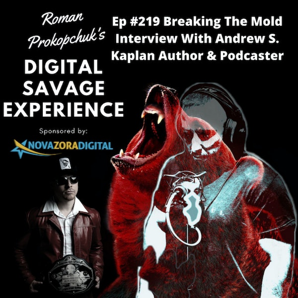 Ep #219 Breaking The Mold Interview With Andrew S. Kaplan Author & Podcaster