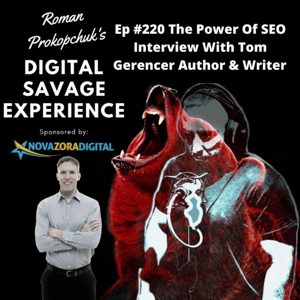 Ep #220 The Power Of SEO Interview With Tom Gerencer Author & Writer