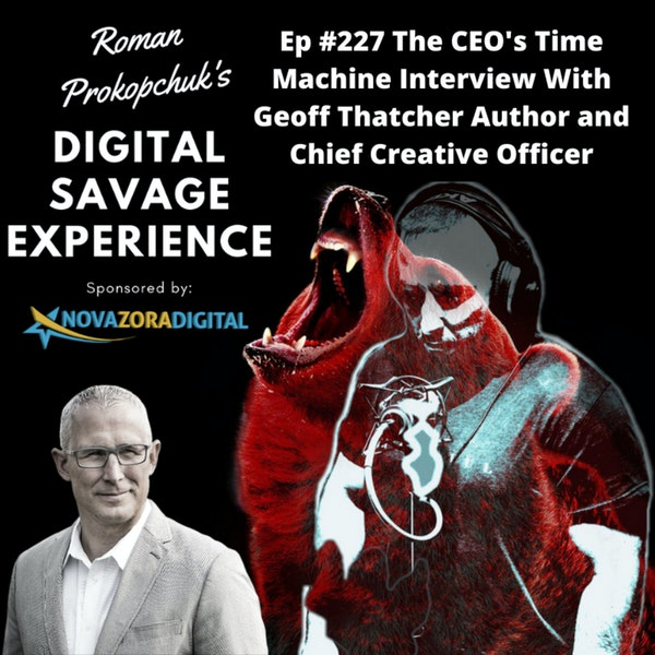 Ep #227 The CEO's Time Machine Interview With Geoff Thatcher Author and Chief Creative Officer