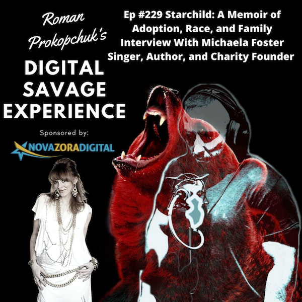 Ep #229 Starchild: A Memoir of Adoption, Race, and Family Interview With Michaela Foster Singer, Author, and Charity Founder