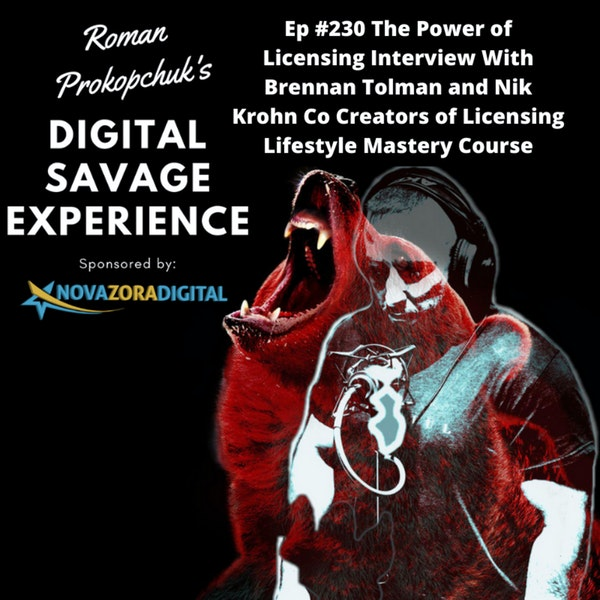 Ep #230 The Power of Licensing Interview With Brennan Tolman and Nik Krohn Co Creators of Licensing Lifestyle Mastery Course