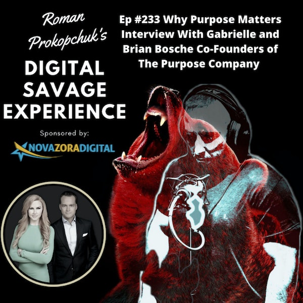 Ep #233 Why Purpose Matters Interview With Gabrielle and Brian Bosche Co-Founders of The Purpose Company