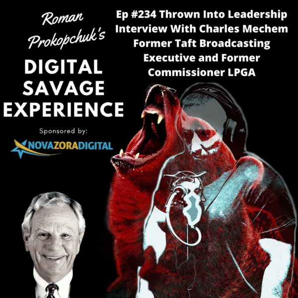 Ep #234 Thrown Into Leadership Interview With Charles Mechem Former Taft Broadcasting Executive and Former Commissioner LPGA