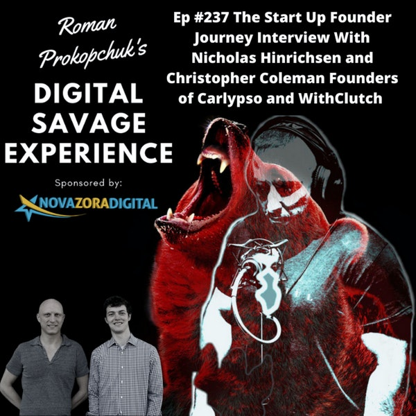 Ep #237 The Start Up Founder Journey Interview With Nicholas Hinrichsen and Christopher Coleman Founders of Carlypso and WithClutch