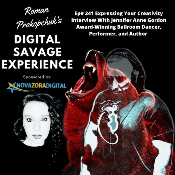 Ep #241 Expressing Your Creativity Interview With Jennifer Anne Gordon Award-Winning Ballroom Dancer, Performer, and Author