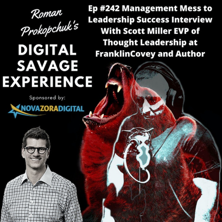 Ep #242 Management Mess to Leadership Success Interview With Scott Miller EVP of Thought Leadership at FranklinCovey and Author