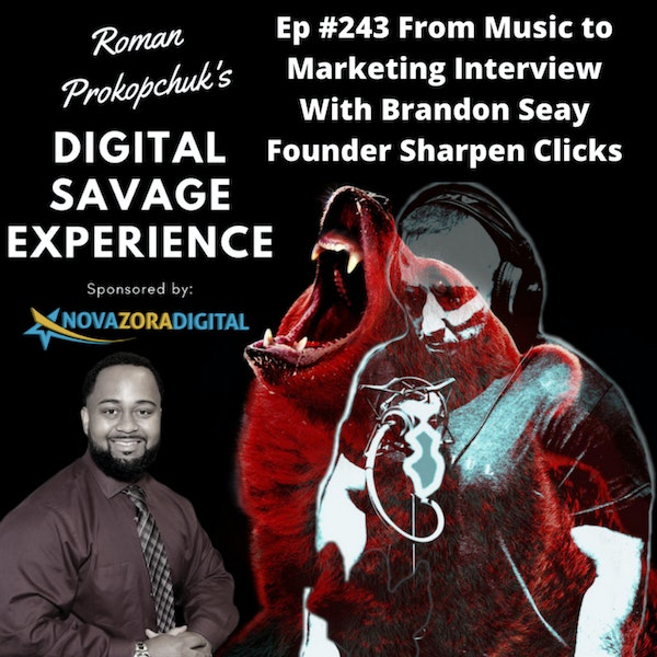 Ep #243 From Music to Marketing Interview With Brandon Seay Founder Sharpen Clicks